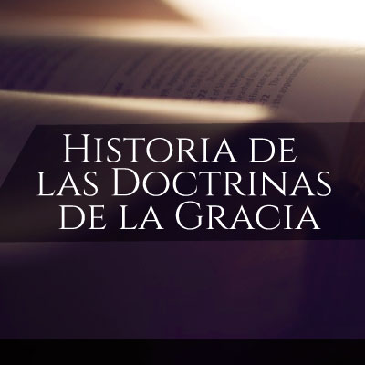 Historia de las doctrinas de la gracia.